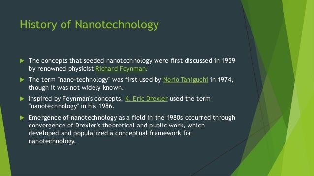 the history of nanotechnology If cracks do appear then nanotechnology could play a further role changing the structure of materials at the nanoscale can give them some amazing properties.