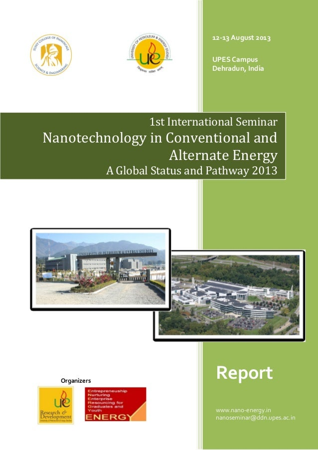 Organizers 12-13 August 2013 UPES Campus Dehradun, India Report www.nano-energy.in nanoseminar@ddn.upes.ac.in 1st Internat...