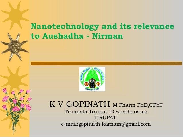 Nanotechnology and its relevance to Aushadha - Nirman K V GOPINATH M Pharm PhD,CPhT Tirumala Tirupati Devasthanams TIRUPAT...