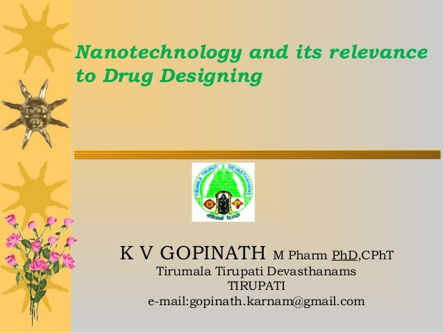 Nanotechnology and its relevance to Drug Designing  K V GOPINATH  M Pharm PhD,CPhT Tirumala Tirupati Devasthanams TIRUPATI...