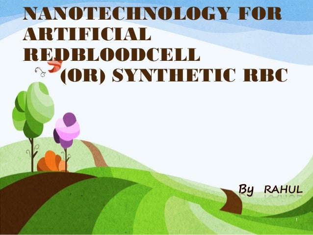 NANOTECHNOLOGY FORARTIFICIALREDBLOODCELL  (OR) SYNTHETIC RBC                       1