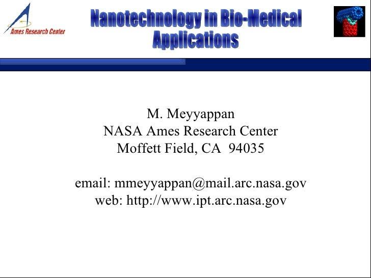 M. Meyyappan NASA Ames Research Center Moffett Field, CA  94035 email: mmeyyappan@mail.arc.nasa.gov web: http://www.ipt.ar...