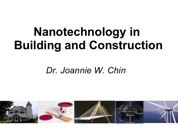 Nanotechnology in  Building and Construction Dr. Joannie W. Chin