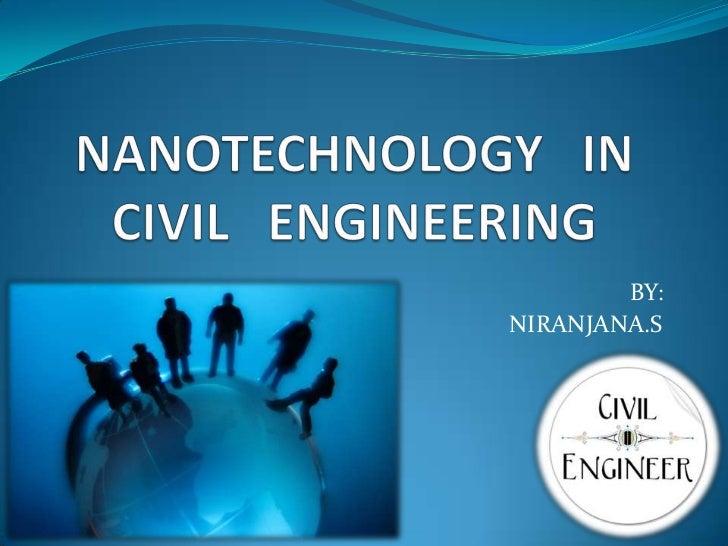 NANOTECHNOLOGY   IN CIVIL   ENGINEERING<br />BY:  <br />NIRANJANA.S<br />