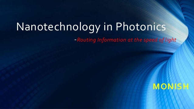 Nanotechnology in Photonics -Routing Information at the speed of light MONISH