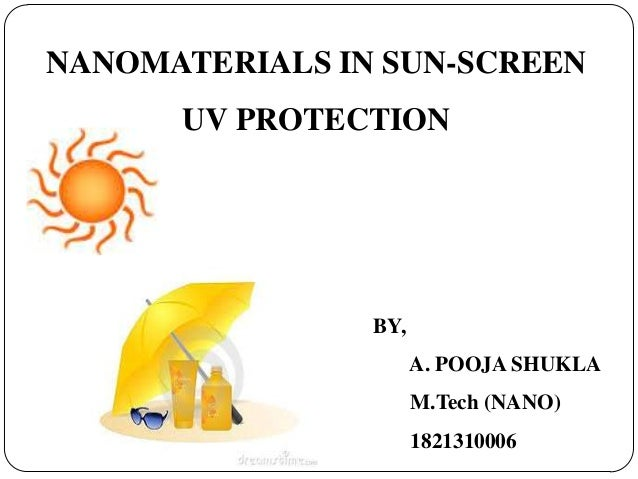 NANOMATERIALS IN SUN-SCREEN UV PROTECTION  BY, A. POOJA SHUKLA M.Tech (NANO)  1821310006