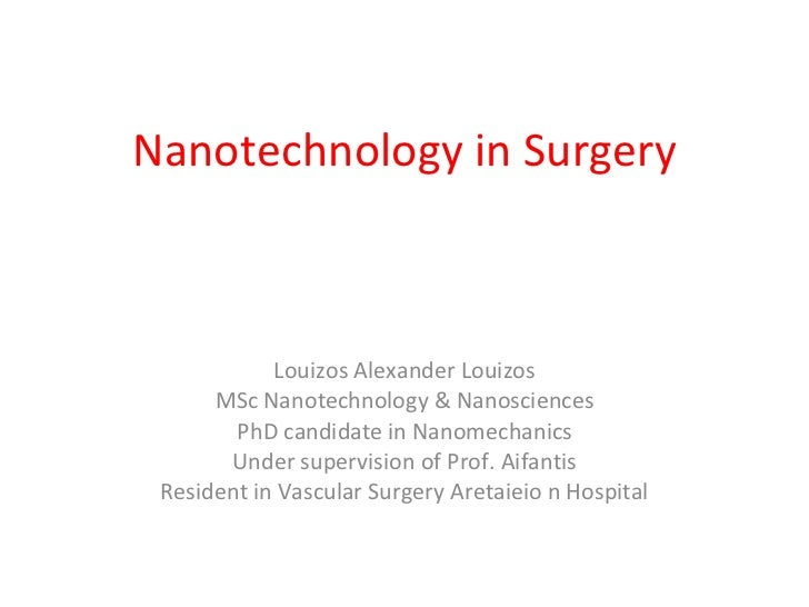 Nanotechnology in Surgery Louizos Alexander Louizos Μ Sc Nanotechnology & Nanosciences PhD candidate in Nanomechanics Unde...