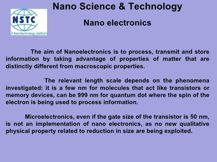 The aim of Nanoelectronics is to process, transmit and store information by taking advantage of properties of matter that ...