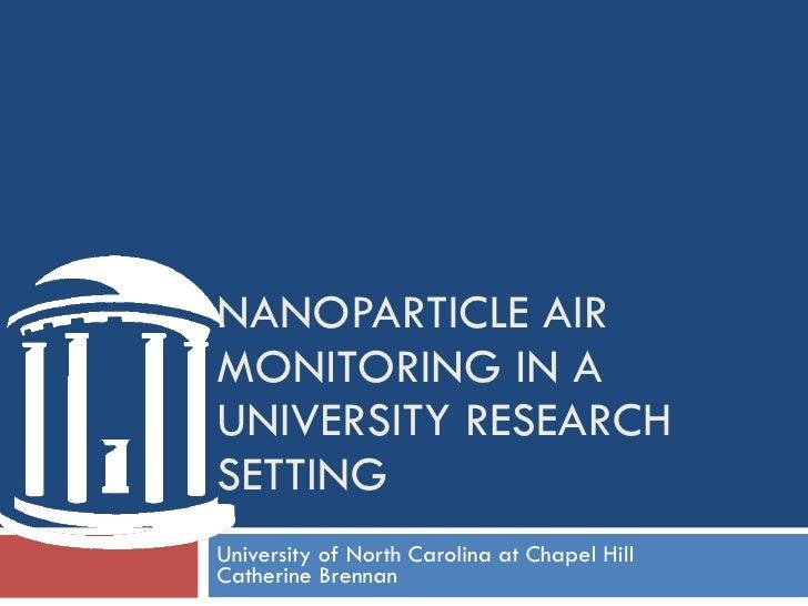 University of North Carolina at Chapel Hill  Catherine Brennan NANOPARTICLE AIR MONITORING IN A UNIVERSITY RESEARCH SETTING