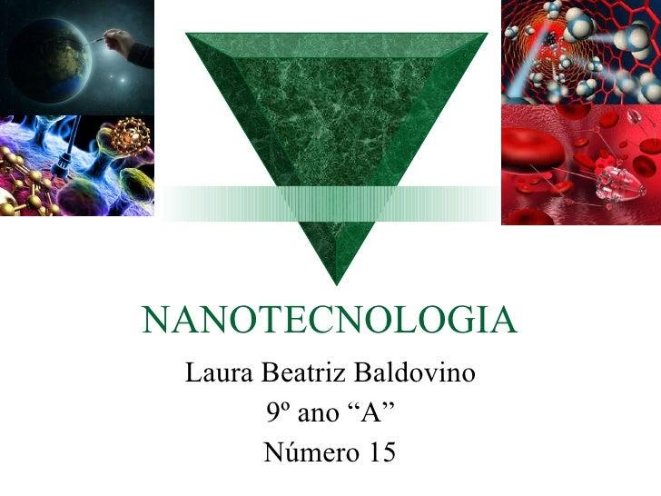 """NANOTECNOLOGIA Laura Beatriz Baldovino 9º ano """"A"""" Número 15"""
