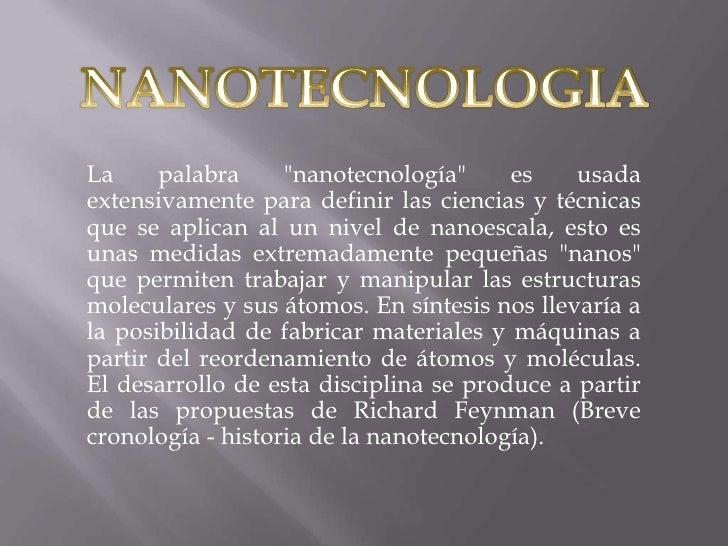 """NANOTECNOLOGIA<br />La palabra """"nanotecnología"""" es usada extensivamente para definir las ciencias y técnicas que se aplica..."""