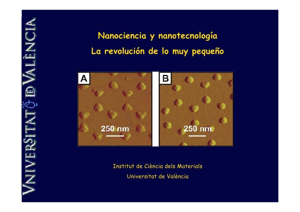 Nanociencia y nanotecnologíaLa revolución de lo muy pequeño     Institut de Ciència dels Materials          Universitat de...