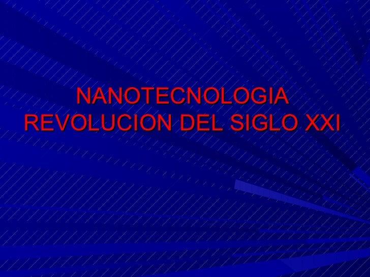 NANOTECNOLOGIAREVOLUCION DEL SIGLO XXI