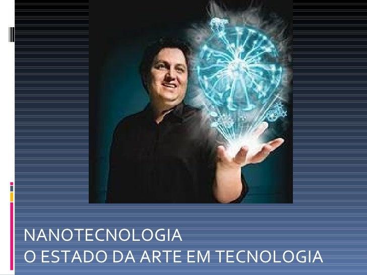 NANOTECNOLOGIA  O ESTADO DA ARTE EM TECNOLOGIA