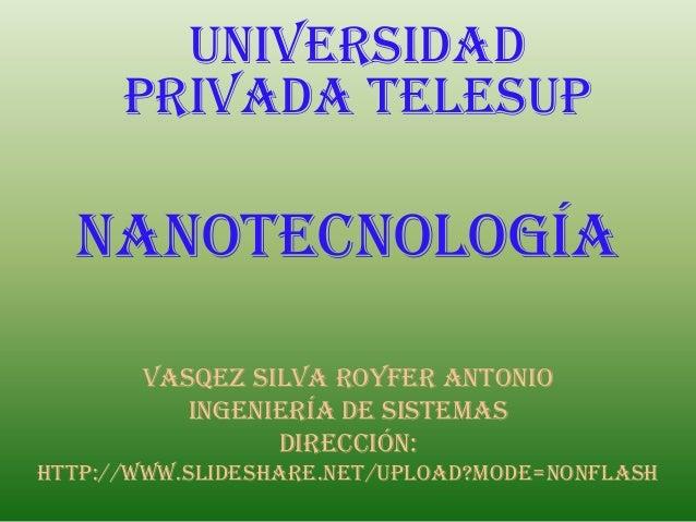 UNIVERSIDAD      PRIVADA TELESUP  nanotecnología       VASQEZ SILVA ROYFER ANTONIO          ingeniería de sistemas        ...