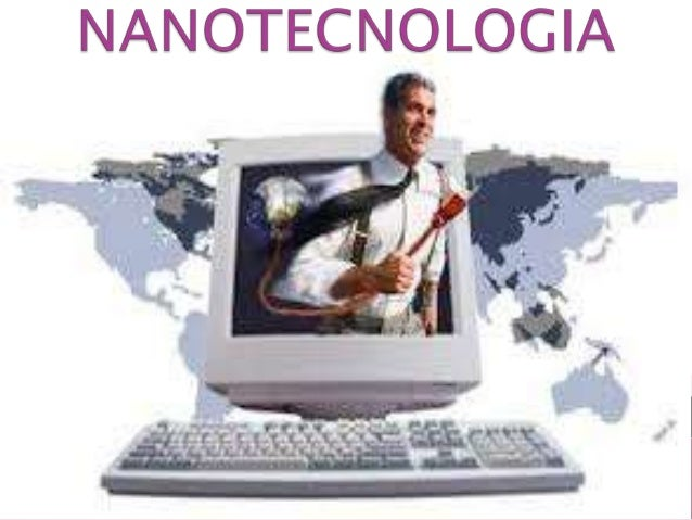 LA NANOTECNOLOGIA La nanotecnología comprende el estudio, diseño, creación, síntesis, manipulación y aplicación de materia...