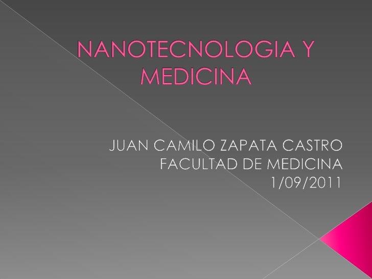 NANOTECNOLOGIA Y MEDICINA<br />JUAN CAMILO ZAPATA CASTRO<br />FACULTAD DE MEDICINA <br />1/09/2011<br />