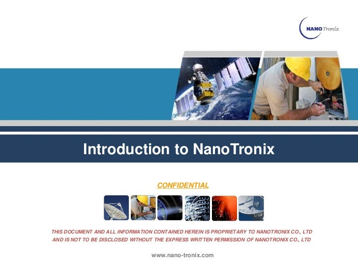 Introduction to NanoTronix                                   CONFIDENTIALTHIS DOCUMENT AND ALL INFORMATION CONTAINED HEREI...