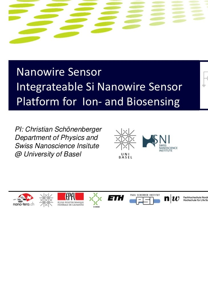 Nanowire SensorIntegrateable Si Nanowire SensorPlatform for  Ion‐ and BiosensingPI: Christian SchönenbergerDepartment of P...