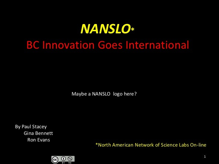 NANSLO*BC Innovation Goes International<br />Maybe a NANSLO  logo here?<br />By Paul Stacey<br />       Gina Bennett<br />...
