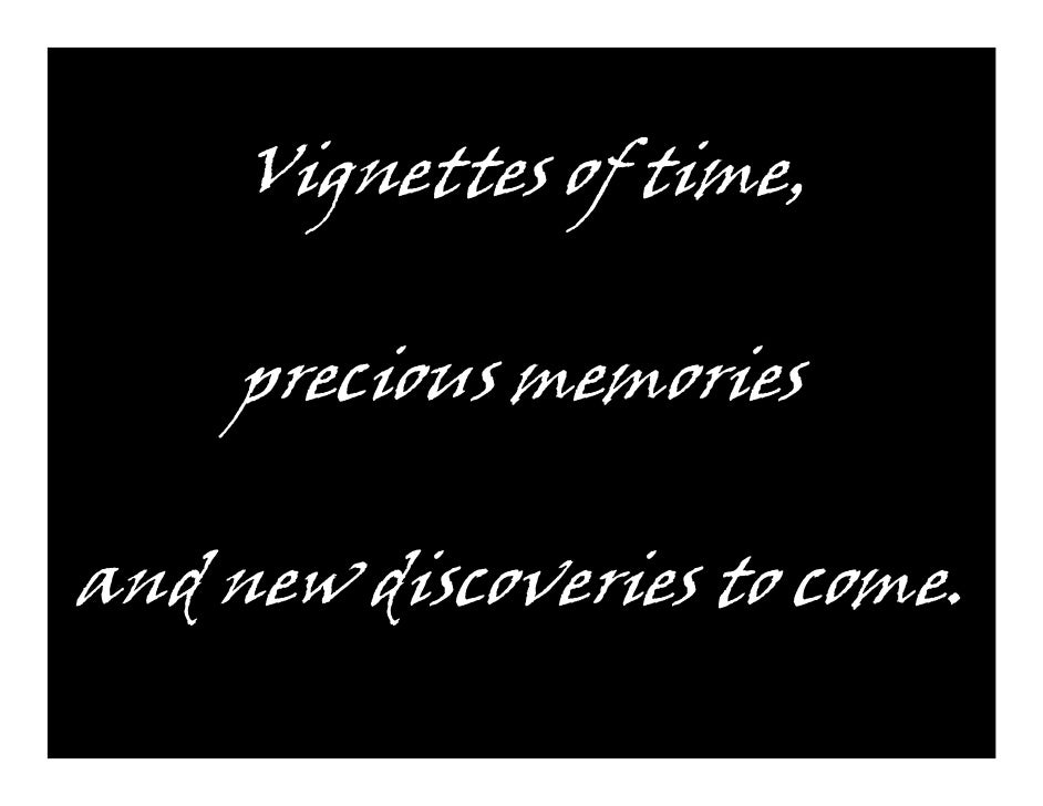 Vignettes of time,       precious memories  and new discoveries to come.