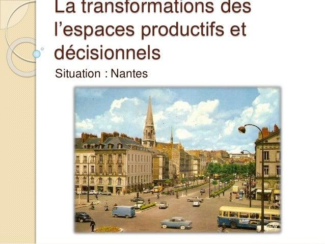 La transformations des l'espaces productifs et décisionnels Situation : Nantes