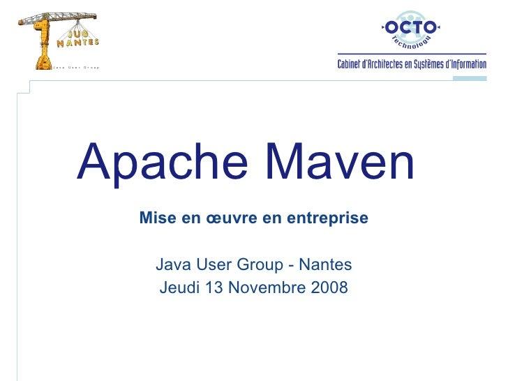 Apache Maven  Mise en œuvre en entreprise Java User Group - Nantes Jeudi 13 Novembre 2008