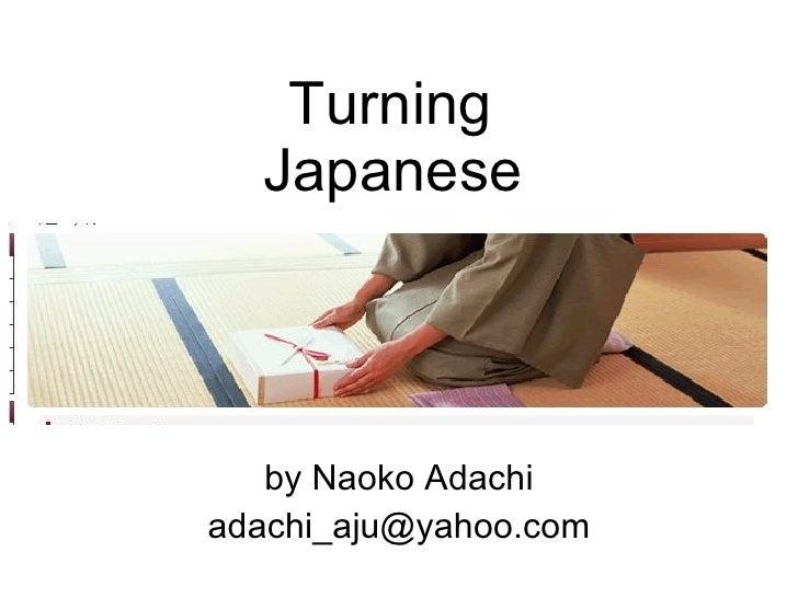Turning  Japanese   by Naoko Adachi [email_address]