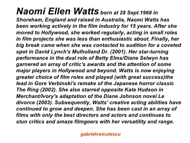 Naomi Ellen Watts born at 28 Sept.1968 in Shoreham, England and raised in Australia, Naomi Watts has been working actively...