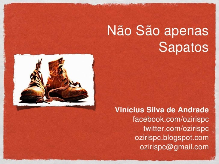 Não São apenas       Sapatos Vinícius Silva de Andrade      facebook.com/ozirispc         twitter.com/ozirispc       oziri...