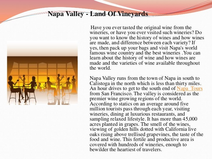 Napa Valley - Land Of Vineyards<br />Have you ever tasted the original wine from the wineries, or hav...