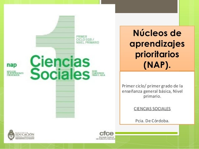 Núcleos de aprendizajes prioritarios (NAP). Primer ciclo/ primer grado de la enseñanza general básica, Nivel primario. CIE...