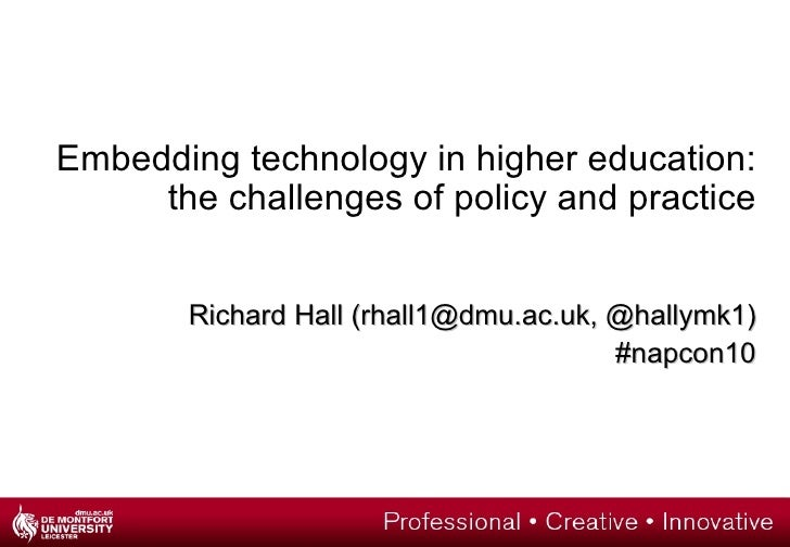 Embedding technology in higher education: the challenges of policy and practice Richard Hall (rhall1@dmu.ac.uk, @hallymk1)...