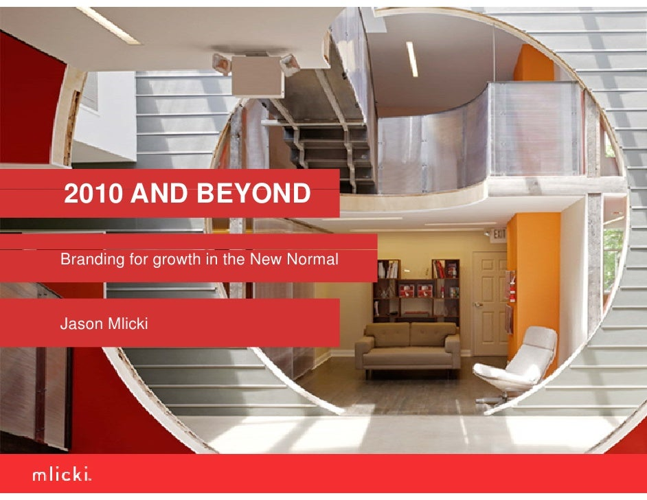 2010 AND BEYOND  Branding for growth in the New Normal   Jason Mlicki