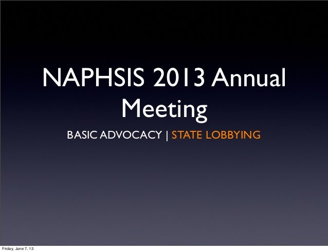 NAPHSIS 2013 AnnualMeetingBASIC ADVOCACY | STATE LOBBYINGFriday, June 7, 13