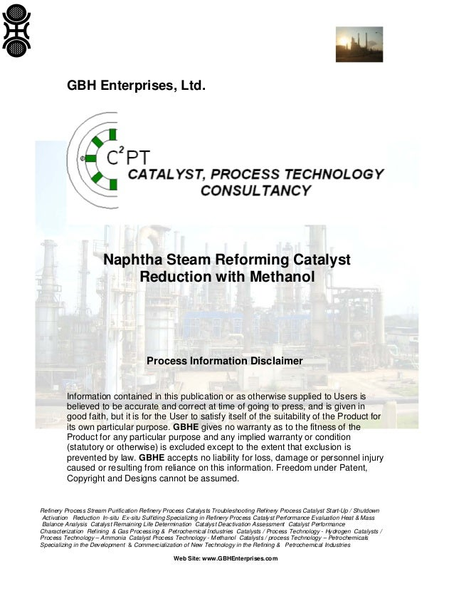GBH Enterprises, Ltd.  Naphtha Steam Reforming Catalyst Reduction with Methanol  Process Information Disclaimer Informatio...
