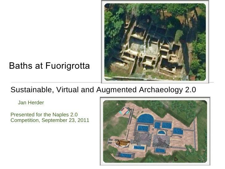 Baths at Fuorigrotta <ul><li>Sustainable, Virtual and Augmented Archaeology 2.0 </li></ul><ul><ul><li>Jan Herder </li></ul...