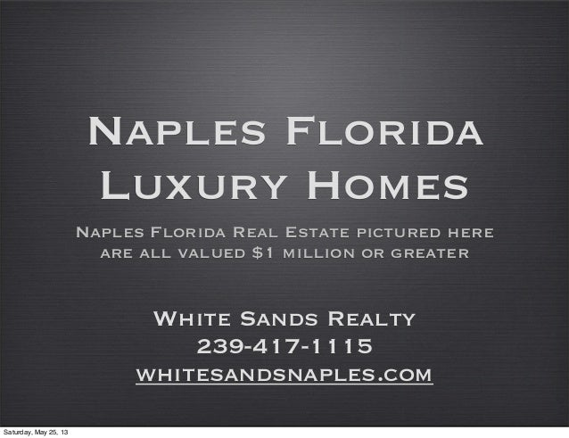 Naples FloridaLuxury HomesNaples Florida Real Estate pictured hereare all valued $1 million or greaterWhite Sands Realty23...