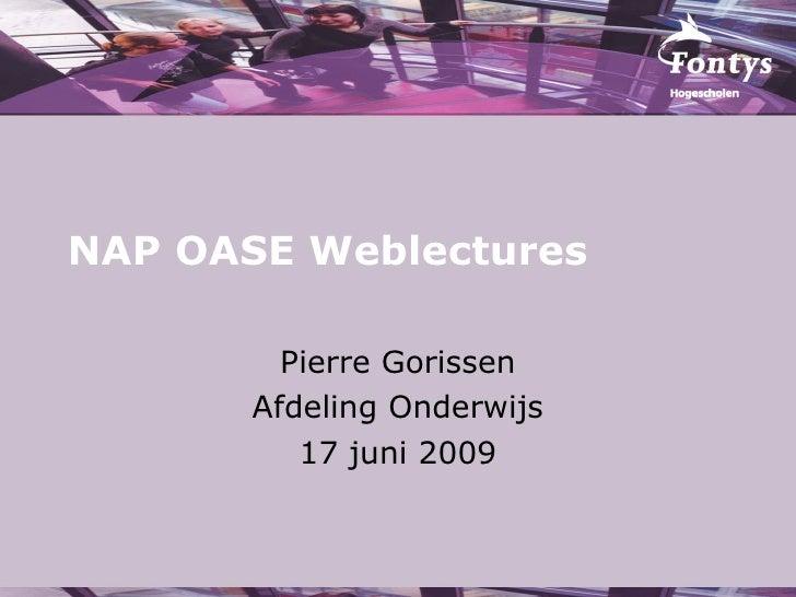 NAP OASE Weblectures Pierre Gorissen Afdeling Onderwijs 17 juni 2009