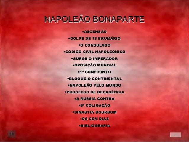 NAPOLEÃO BONAPARTENAPOLEÃO BONAPARTE •ASCENSÃOASCENSÃO •GOLPE DE 18 BRUMÁRIOGOLPE DE 18 BRUMÁRIO •O CONSULADOO CONSULADO •...
