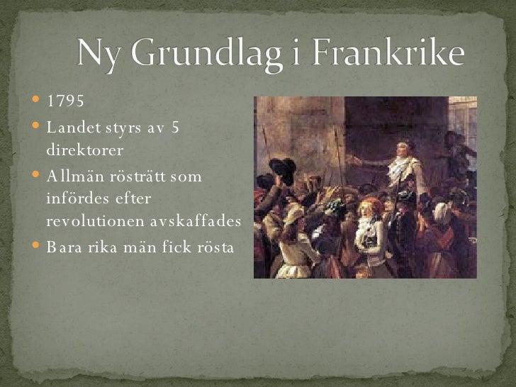 <ul><li>1795 </li></ul><ul><li>Landet styrs av 5 direktorer </li></ul><ul><li>Allmän rösträtt som infördes efter revolutio...