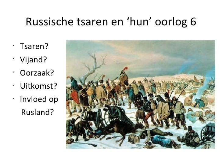 Russische tsaren en 'hun' oorlog 6 <ul><li>Tsaren? </li></ul><ul><li>Vijand? </li></ul><ul><li>Oorzaak? </li></ul><ul><li>...