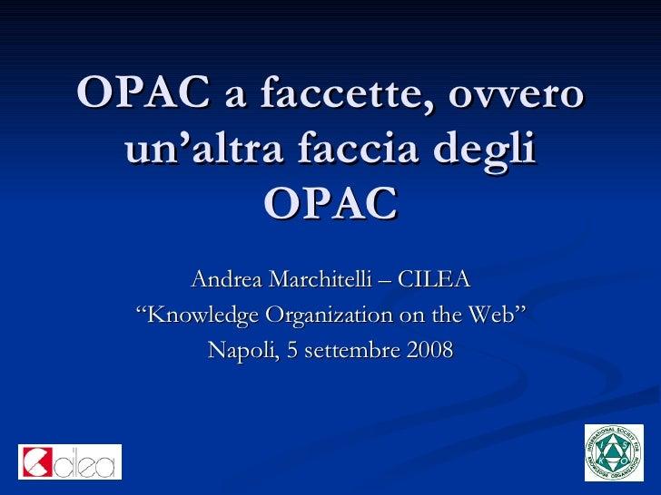 """OPAC a faccette, ovvero un'altra faccia degli OPAC Andrea Marchitelli – CILEA """" Knowledge Organization on the Web"""" Napoli,..."""
