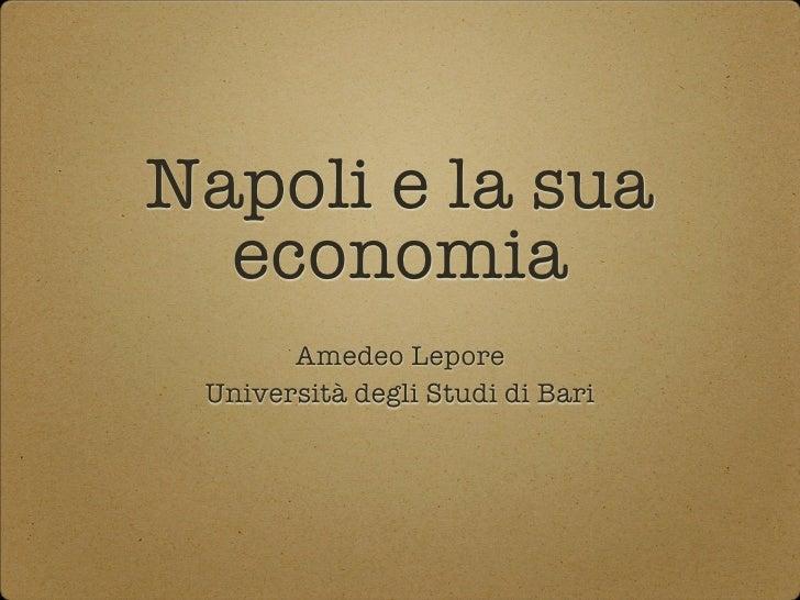 Napoli e la sua  economia       Amedeo Lepore Università degli Studi di Bari