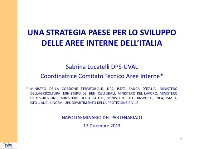 UNA STRATEGIA PAESE PER LO SVILUPPO DELLE AREE INTERNE DELL'ITALIA Sabrina Lucatelli DPS-UVAL Coordinatrice Comitato Tecni...