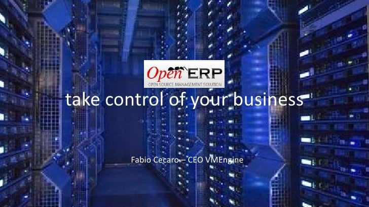 OpenERPtake control of your business<br />Fabio Cecaro – CEO VMEngine<br />