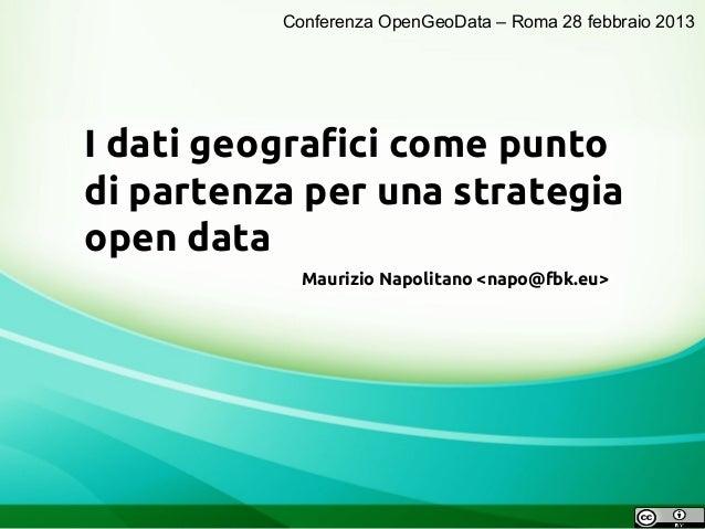 Conferenza OpenGeoData – Roma 28 febbraio 2013I dati geografici come puntodi partenza per una strategiaopen data          ...