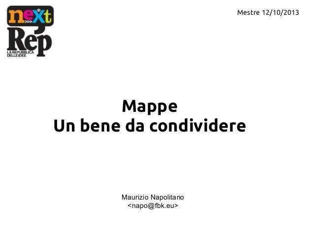 Mestre 12/10/2013  Mappe Un bene da condividere  Maurizio Napolitano <napo@fbk.eu>