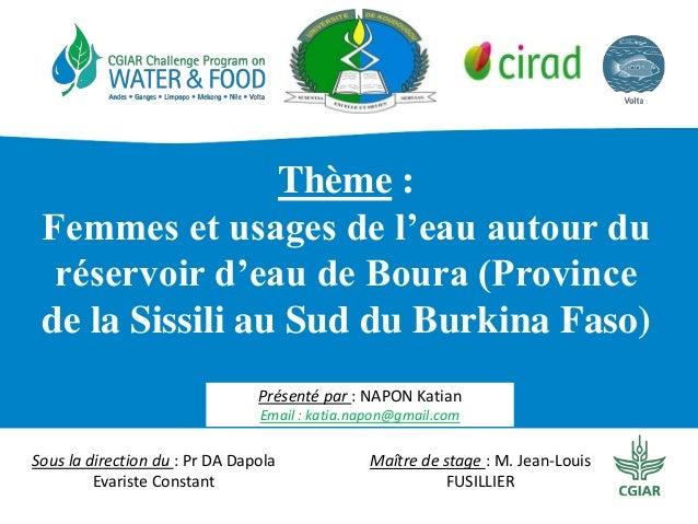 Thème : Femmes et usages de l'eau autour du réservoir d'eau de Boura (Province de la Sissili au Sud du Burkina Faso) Prése...
