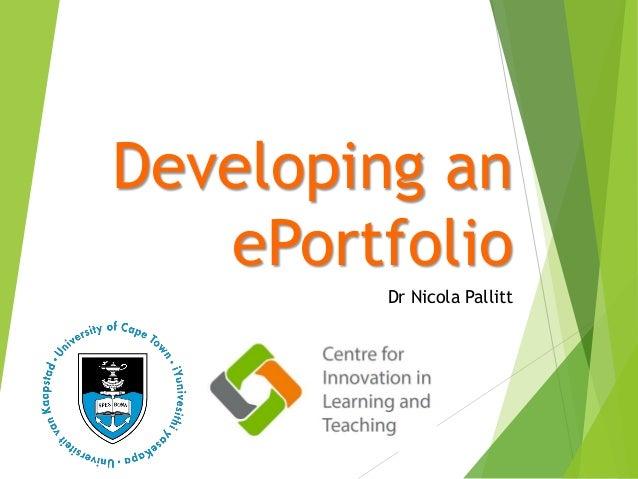 Developing an ePortfolio Dr Nicola Pallitt